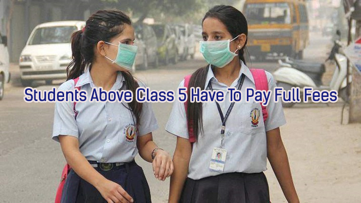 Students Above Class 5 Have To Pay Full Fees