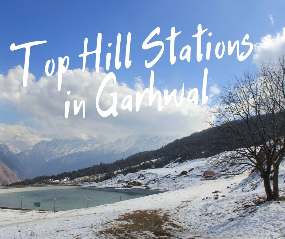 Top 10 Hill Stations in Garhwal Region