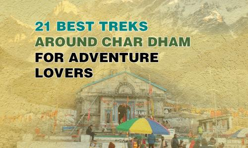21 Treks Around Char Dhams for Adventure Lovers
